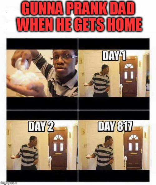 GUNNA PRANK DAD WHEN HE GETS HOME | image tagged in prank,dad,father and son | made w/ Imgflip meme maker