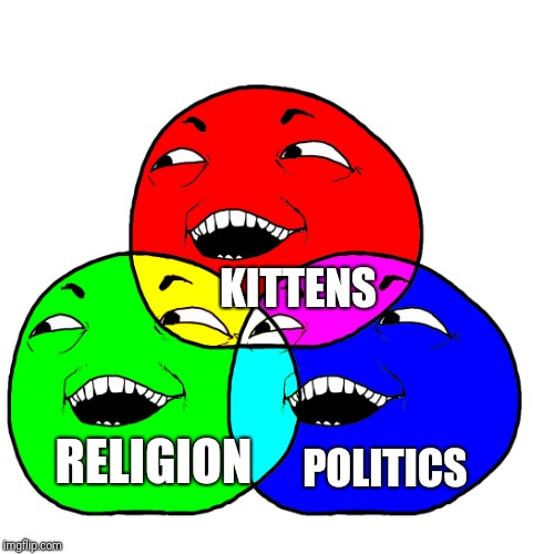 KITTENS RELIGION POLITICS | made w/ Imgflip meme maker