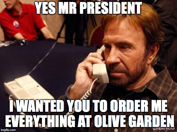 Chuck Norris Wants Olive Garden | YES MR PRESIDENT I WANTED YOU TO ORDER ME EVERYTHING AT OLIVE GARDEN | image tagged in memes,chuck norris phone,chuck norris | made w/ Imgflip meme maker