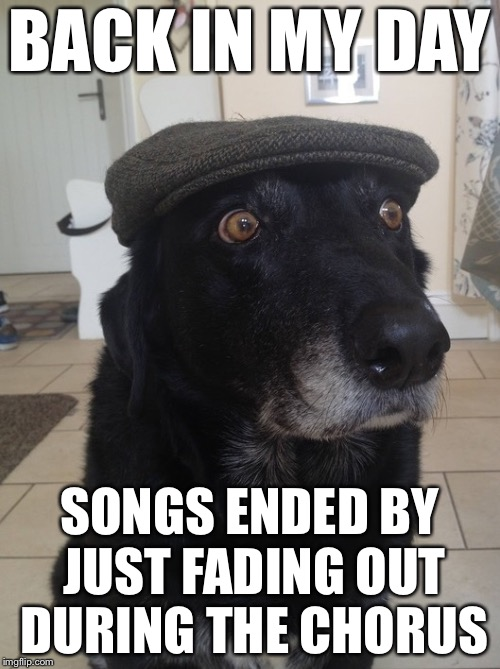 Back In My Day Dog |  BACK IN MY DAY; SONGS ENDED BY JUST FADING OUT DURING THE CHORUS | image tagged in back in my day dog,memes,playing vinyl records | made w/ Imgflip meme maker