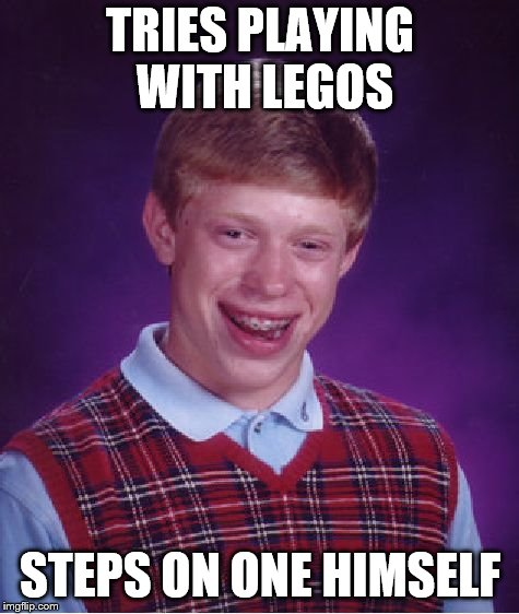 Bad Luck Brian Meme | TRIES PLAYING WITH LEGOS STEPS ON ONE HIMSELF | image tagged in memes,bad luck brian | made w/ Imgflip meme maker