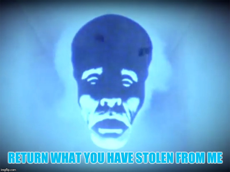RETURN WHAT YOU HAVE STOLEN FROM ME | made w/ Imgflip meme maker