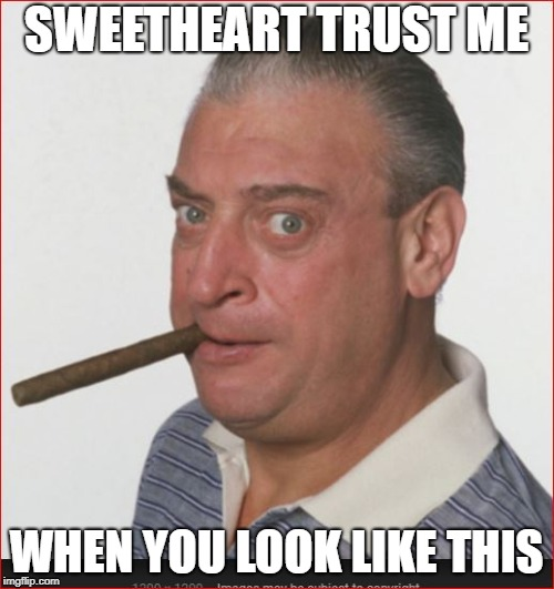 SWEETHEART TRUST ME WHEN YOU LOOK LIKE THIS | made w/ Imgflip meme maker