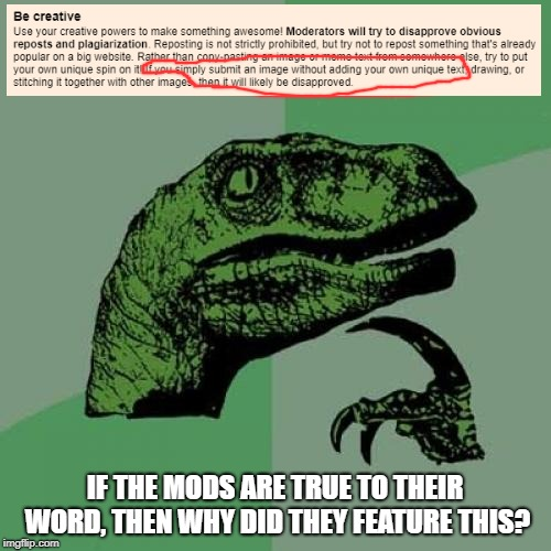 Philosoraptor Meme | IF THE MODS ARE TRUE TO THEIR WORD, THEN WHY DID THEY FEATURE THIS? | image tagged in memes,philosoraptor | made w/ Imgflip meme maker