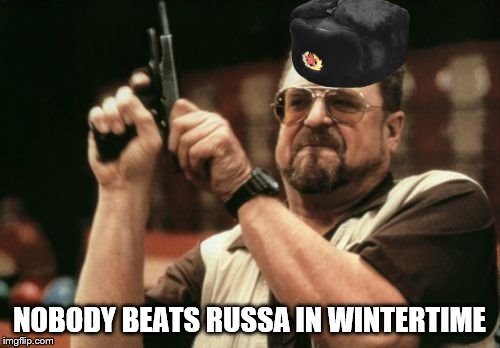 Am I The Only One Around Here Meme | NOBODY BEATS RUSSA IN WINTERTIME | image tagged in memes,am i the only one around here | made w/ Imgflip meme maker