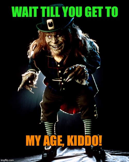 WAIT TILL YOU GET TO MY AGE, KIDDO! | made w/ Imgflip meme maker