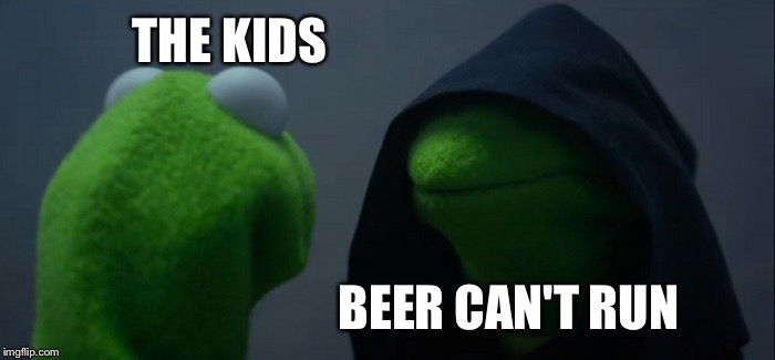 Evil Kermit Meme | THE KIDS BEER CAN'T RUN | image tagged in memes,evil kermit | made w/ Imgflip meme maker