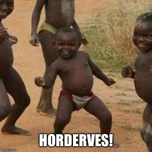 Third World Success Kid Meme | HORDERVES! | image tagged in memes,third world success kid | made w/ Imgflip meme maker