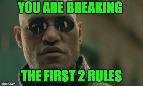 Matrix Morpheus Meme | YOU ARE BREAKING THE FIRST 2 RULES | image tagged in memes,matrix morpheus | made w/ Imgflip meme maker