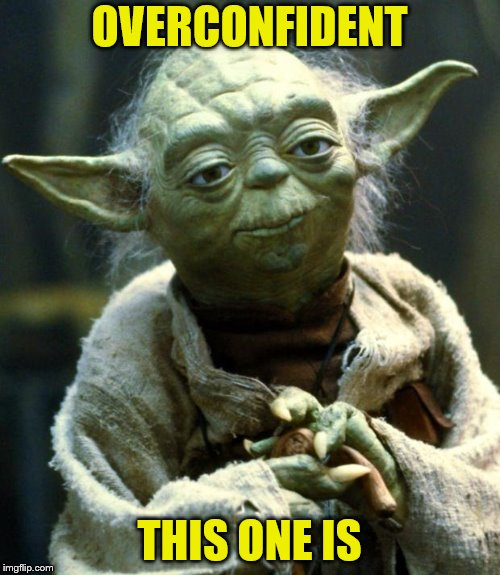 Star Wars Yoda Meme | OVERCONFIDENT THIS ONE IS | image tagged in memes,star wars yoda | made w/ Imgflip meme maker
