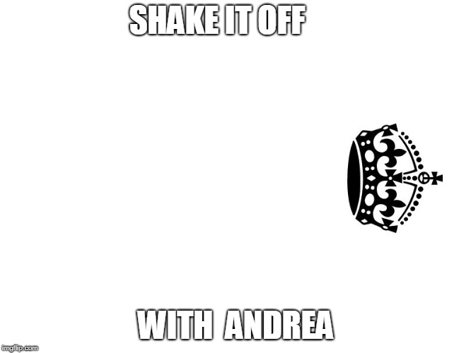 Keep Calm And Carry On White | SHAKE IT OFF WITH  ANDREA | image tagged in keep calm and carry on white | made w/ Imgflip meme maker