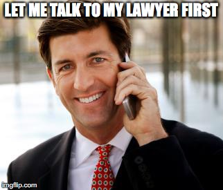 LET ME TALK TO MY LAWYER FIRST | made w/ Imgflip meme maker