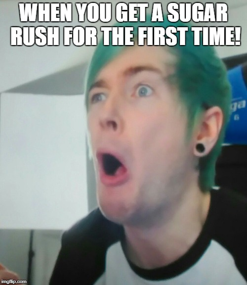 Dantdm eating loads of sweets | WHEN YOU GET A SUGAR RUSH FOR THE FIRST TIME! | image tagged in funny memes,dantdm | made w/ Imgflip meme maker