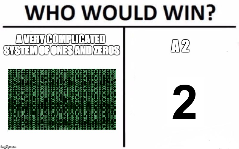 Who Would Win? Meme | A VERY COMPLICATED SYSTEM OF ONES AND ZEROS A 2 | image tagged in memes,who would win | made w/ Imgflip meme maker