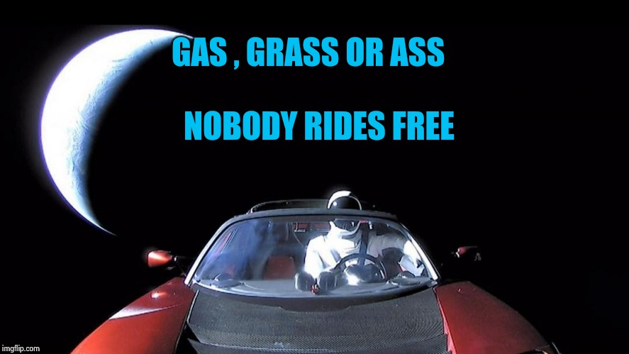 Starman | GAS , GRASS OR ASS NOBODY RIDES FREE | image tagged in starman | made w/ Imgflip meme maker