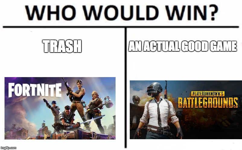 Who Would Win? Meme | TRASH AN ACTUAL GOOD GAME | image tagged in memes,who would win | made w/ Imgflip meme maker