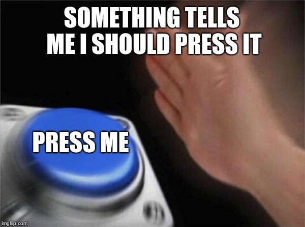 Blank Nut Button Meme | SOMETHING TELLS ME I SHOULD PRESS IT PRESS ME | image tagged in memes,blank nut button | made w/ Imgflip meme maker