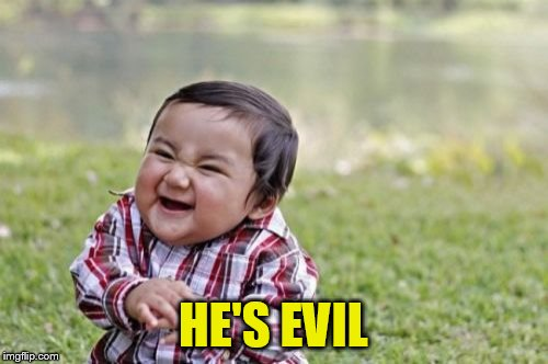 Evil Toddler Meme | HE'S EVIL | image tagged in memes,evil toddler | made w/ Imgflip meme maker
