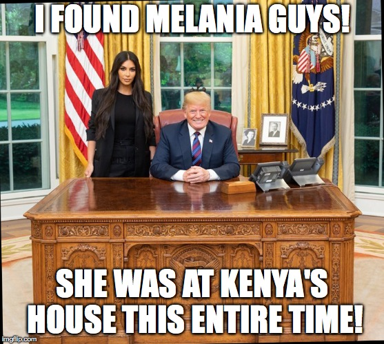 i think she's had some work done. |  I FOUND MELANIA GUYS! SHE WAS AT KENYA'S HOUSE THIS ENTIRE TIME! | image tagged in donald trump,melania trump,kanye west,memes,funny memes | made w/ Imgflip meme maker
