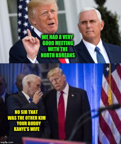 Maybe since he signed the right to try law he can find something to help with his memory | WE HAD A VERY GOOD MEETING WITH THE NORTH KOREANS NO SIR THAT WAS THE OTHER KIM      YOUR BUDDY KANYE'S WIFE | image tagged in memes,donald trump confused | made w/ Imgflip meme maker