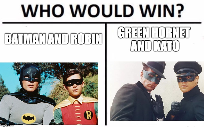 Who Would Win? Meme | BATMAN AND ROBIN GREEN HORNET AND KATO | image tagged in memes,who would win | made w/ Imgflip meme maker