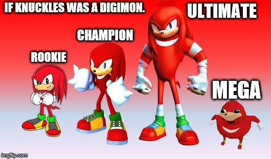 Revolution of Knuckles | IF KNUCKLES WAS A DIGIMON. ROOKIE CHAMPION ULTIMATE MEGA | image tagged in revolution of knuckles,digimon,ugandan knuckles | made w/ Imgflip meme maker