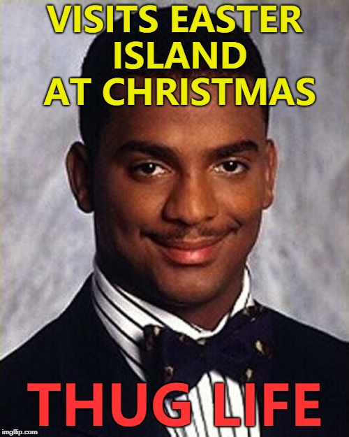 And visits Christmas Island at Easter... :) | VISITS EASTER ISLAND AT CHRISTMAS THUG LIFE | image tagged in carlton banks thug life,memes,easter island | made w/ Imgflip meme maker