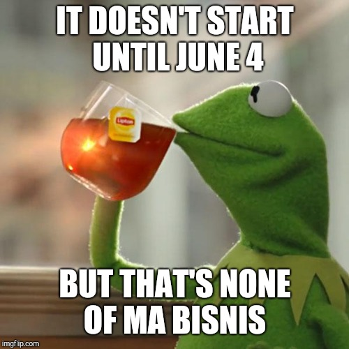 But Thats None Of My Business Meme | IT DOESN'T START UNTIL JUNE 4 BUT THAT'S NONE OF MA BISNIS | image tagged in memes,but thats none of my business,kermit the frog | made w/ Imgflip meme maker