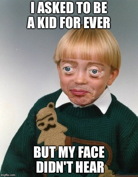 I ASKED TO BE A KID FOR EVER BUT MY FACE DIDN'T HEAR | image tagged in steve buscemi trolling | made w/ Imgflip meme maker