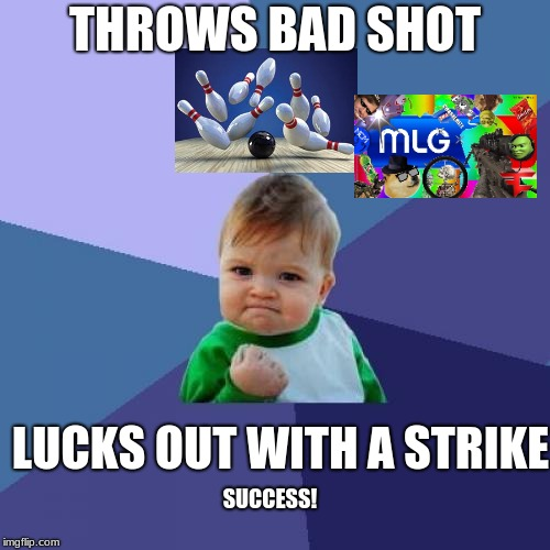 Success Kid Meme | THROWS BAD SHOT LUCKS OUT WITH A STRIKE SUCCESS! | image tagged in memes,success kid | made w/ Imgflip meme maker