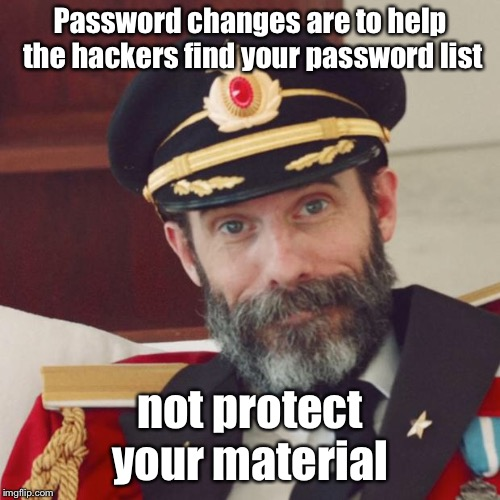 The hackers can just in easier now | Password changes are to help the hackers find your password list not protect your material | image tagged in captain obvious,memes,password changes,memory,password list,hackers | made w/ Imgflip meme maker