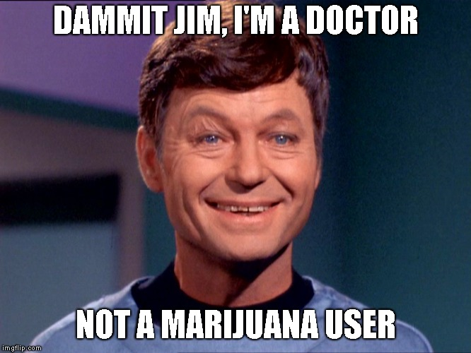DAMMIT JIM, I'M A DOCTOR NOT A MARIJUANA USER | image tagged in star trek dr mccoy stoned | made w/ Imgflip meme maker