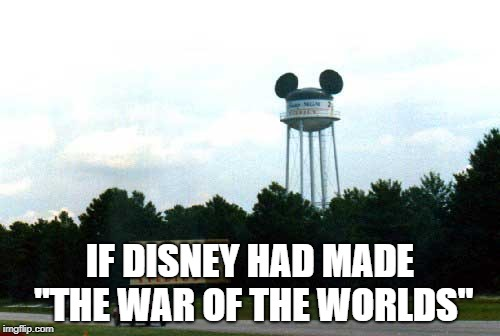 "IF DISNEY HAD MADE ""THE WAR OF THE WORLDS"" 