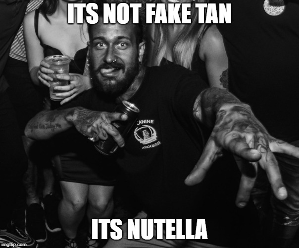 ITS NOT FAKE TAN ITS NUTELLA | image tagged in fake tan ben | made w/ Imgflip meme maker