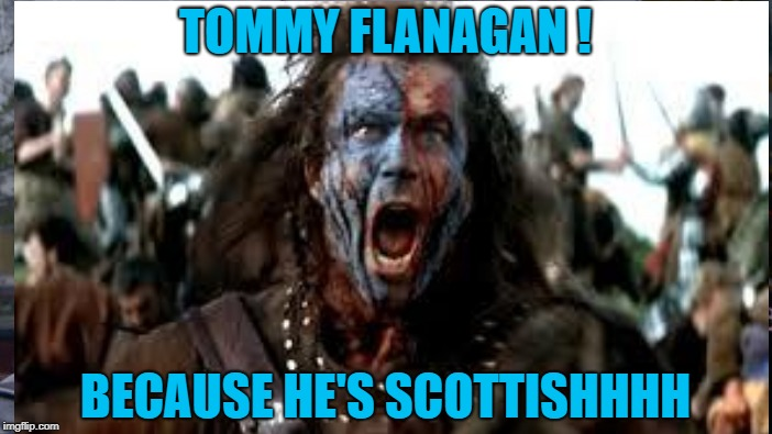 TOMMY FLANAGAN ! BECAUSE HE'S SCOTTISHHHH | made w/ Imgflip meme maker