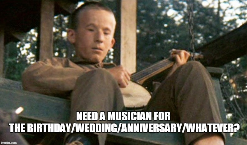 NEED A MUSICIAN FOR THE BIRTHDAY/WEDDING/ANNIVERSARY/WHATEVER? | made w/ Imgflip meme maker