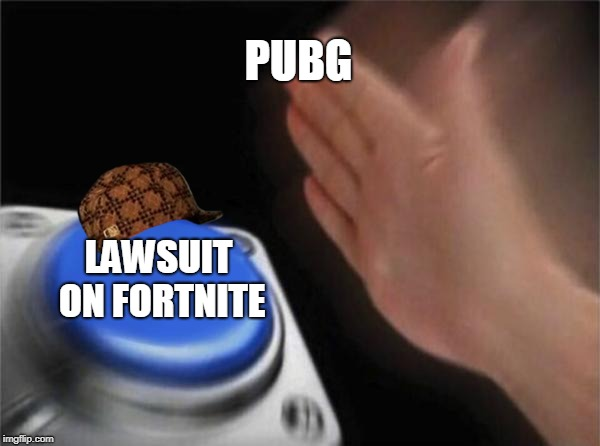 Blank Nut Button Meme | PUBG LAWSUIT ON FORTNITE | image tagged in memes,blank nut button,scumbag | made w/ Imgflip meme maker
