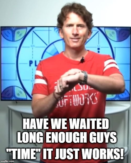 "A Famous Todd Howard Quote | HAVE WE WAITED LONG ENOUGH GUYS ""TIME"" IT JUST WORKS! 