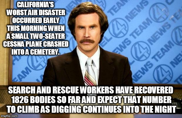 BREAKING NEWS | CALIFORNIA'S WORST AIR DISASTER OCCURRED EARLY THIS MORNING WHEN A SMALL TWO-SEATER CESSNA PLANE CRASHED INTO A CEMETERY. SEARCH AND RESCUE  | image tagged in breaking news | made w/ Imgflip meme maker