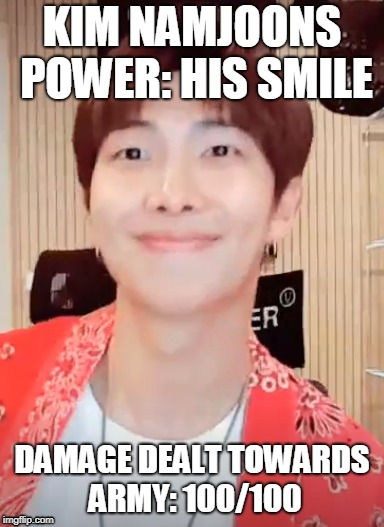 rap monsters supernatural power | KIM NAMJOONS POWER: HIS SMILE DAMAGE DEALT TOWARDS ARMY: 100/100 | image tagged in bts,jungkook,korea,suga | made w/ Imgflip meme maker