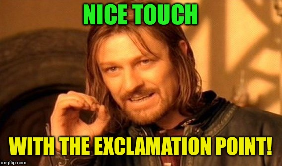 One Does Not Simply Meme | NICE TOUCH WITH THE EXCLAMATION POINT! | image tagged in memes,one does not simply | made w/ Imgflip meme maker