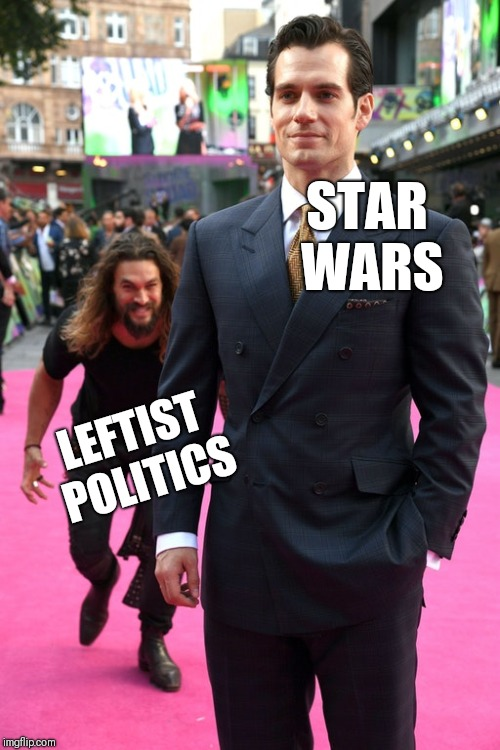 How to ruin Star Wars | STAR WARS LEFTIST POLITICS | image tagged in jason momoa henry cavill meme,star wars,sjw,liberals | made w/ Imgflip meme maker