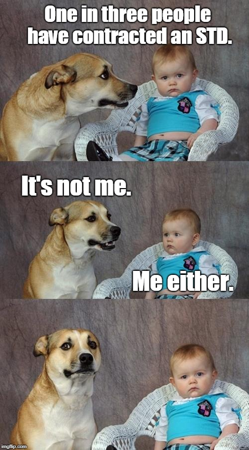 One in three people... | One in three people have contracted an STD. Me either. It's not me. | image tagged in memes,dad joke dog,std,stds | made w/ Imgflip meme maker