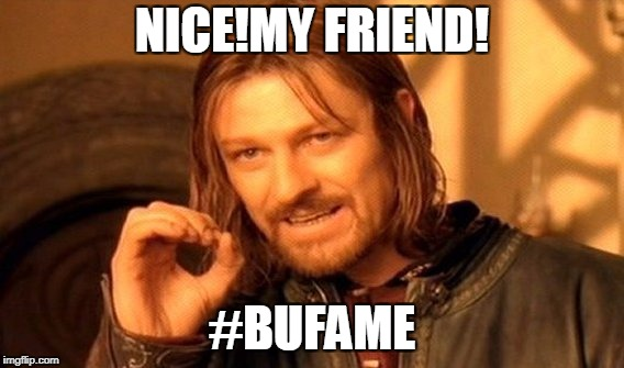 One Does Not Simply Meme | NICE!MY FRIEND! #BUFAME | image tagged in memes,one does not simply | made w/ Imgflip meme maker