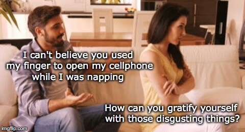 Fingered | I can't believe you used my finger to open my cellphone while I was napping How can you gratify yourself with those disgusting things? | image tagged in angry couple,privacy,cell phone,finger,totally busted | made w/ Imgflip meme maker