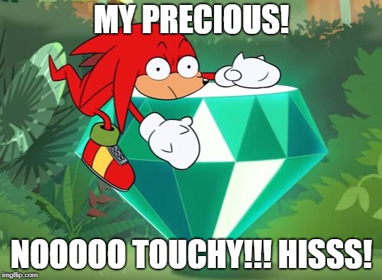 MY PRECIOUS! NOOOOO TOUCHY!!! HISSS! | image tagged in my precioussss | made w/ Imgflip meme maker