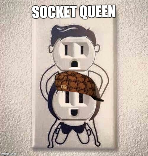 Socket Queen | SOCKET QUEEN | image tagged in memes,guns n roses,power,gnr,omfg | made w/ Imgflip meme maker