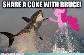 Pinkie pie shark | SHARE A COKE WITH BRUCE! | image tagged in pinkie pie shark | made w/ Imgflip meme maker