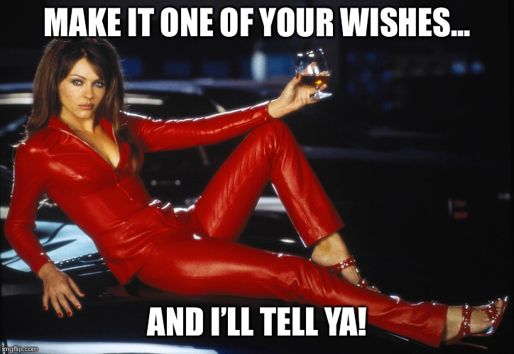 bedazzled satan elizabeth hurley | MAKE IT ONE OF YOUR WISHES... AND I'LL TELL YA! | image tagged in bedazzled satan elizabeth hurley | made w/ Imgflip meme maker