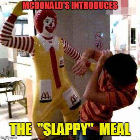 "You Want Fries With That? |  MCDONALD'S INTRODUCES; THE  ""SLAPPY""  MEAL 